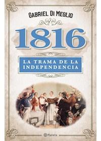Papel 1816 - La Verdadera Trama De La Independencia