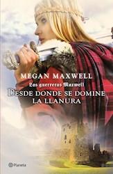 Libro 2. Desde Donde Se Domine La Llanura (Las Guerreras Maxwell)