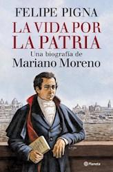 Papel Vida Por La Patria, La Biografia De Mariano Moreno
