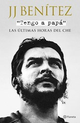 Papel Tengo A Papa Las Ultimas Horas Del Che