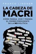 Papel CABEZA DE MACRI COMO PIENSA VIVE Y MANDA EL PRIMER PRESIDENTE DE LA NO POLITICA (RUSTICA)