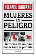 Papel MUJERES EN PELIGRO HISTORIAS DE UN PAIS DONDE TODO SE PERMITE (RUSTICA)