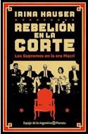Papel REBELION EN LA CORTE LOS SUPREMOS EN LA ERA MACRI (COLECCION ESPEJO DE LA ARGENTINA)
