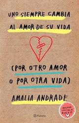Papel Uno Siempre Cambia Al Amor De Su Vida Por Otro Amor O Por Otra Vida