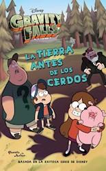 Libro Gravity Falls  La Tierra Antes De Los Cerdos