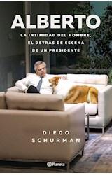 Papel ALBERTO LA INTIMIDAD DEL HOMBRE EL DETRAS DE ESCENA DE UN PRESIDENTE