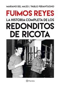 Papel Fuimos Reyes. La Historia Completa De Los Redonditos De Ricota