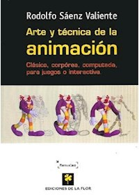 Papel Arte Y Tecnica De La Animacion. Clasica, Corporea, Computada, Para Juegos O Interactiva.