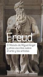 Libro El Moises De Miguel Angel Y Otros Escritos Sobre El Arte Y Los Artistas
