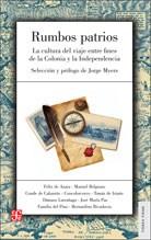 Libro Rumbos Patrios  La Cultura Del Viaje Entre Fines De Colonia Y Independencia