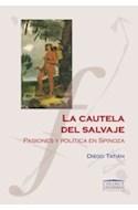 Papel CAUTELA DEL SALVAJE PASIONES Y POLITICA EN SPINOZA (COLECCION UNIVERISDAD /FILOSOFIA)