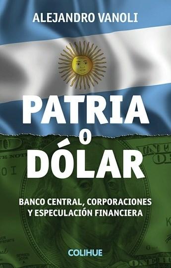 Papel Patria O Dólar. Banco Central, Corporaciones Y Especulación Financiera