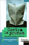 Papel CONTRA LA PRENSA ANTOLOGIA DE DIATRIBAS Y APOSTILLAS (PUÑALADAS ENSAYOS DE PUNTA SERIE MAYOR)