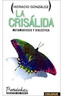 Papel CRISALIDA METAMORFOSIS Y DIALECTICA (COLECCION PUÑALADAS ENSAYOS DE PUNTA)