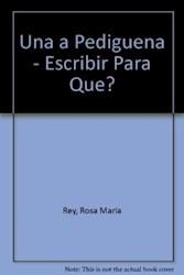 Libro Una A Pedigueña / Escribir  Para Que ?
