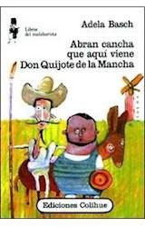 Papel ABRAN CANCHA QUE AQUI VIENE DON QUIJOTE DE LA MANCHA (COLECCION LIBROS DEL MALABARISTA)