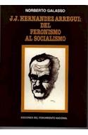 Papel J J HERNANDEZ ARREGUI DEL PERONISMO AL SOCIALISMO (COLECCION LOS MALDITOS)