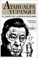 Papel ATAHUALPA YUPANQUI EL CANTO DE LA PATRIA PROFUNDA (COLECCION EDICIONES DEL PENSAMIENTO NACIONAL)