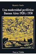 Papel UNA MODERNIDAD PERIFERICA BUENOS AIRES 1920 Y 1930 (COL  ECCION CULTURA Y SOCIEDAD)
