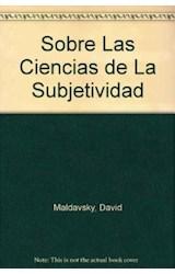 Papel SOBRE LAS CIENCIAS DE LA SUBJETIVIDAD (EXPLORACIONES Y CONJ