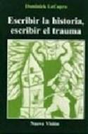 Papel ESCRIBIR LA HISTORIA ESCRIBIR EL TRAUMA (COLECCION CULTURA Y SOCIEDAD) (RUSTICA)