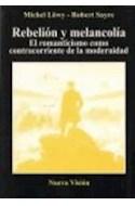 Papel REBELION Y MELANCOLIA EL ROMANTICISMO COMO CONTRACORRIENTE DE LA MODERNIDAD (RUSTICA)