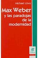 Papel MAX WEBER Y LAS PARADOJAS DE LA MODERNIDAD (COLECCION C  LAVES PERFILES)