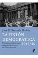 Papel UNION DEMOCRATICA 1945/46 UN IMPULSO FRUSTRADO PARA SALVAGUARDAR LA CONSTITUCION