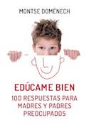 Papel EDUCAME BIEN 100 RESPUESTAS PARA MADRES Y PADRES PREOCUPADOS (RUSTICA)