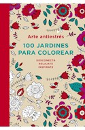 Papel 100 JARDINES PARA COLOREAR (COLECCION ARTE ANTIESTRES)