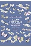 Papel CALMA Y SERENIDAD LAMINAS PARA COLOREAR (COLECCION ARTE ANTIESTRES) (RUSTICA)