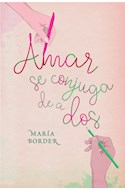 Papel AMOR SE CONJUGA DE A DOS (COLECCION NARRATIVA FEMENINA)