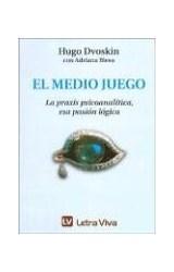 Papel MEDIO JUEGO, EL (LA PRAXIS PSICOANALITICA, ESA PASION LOGICA