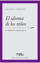 Papel IDIOMA DE LOS NIÑOS LO INFANTIL EN NUESTRA EPOCA (TEXTOS FUNDAMENTALES DEL PSICOANALISIS) (RUSTICA)