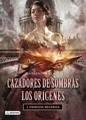 Papel Caz. De Sombras. Los Orígenes 3. Princesa Mecánica