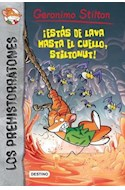 Papel ESTAS DE LAVA HASTA EL CUELLO STILTONUT (GERONIMO STILTON) (PREHISTORRATONES 4)