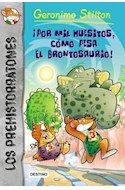 Papel POR MIL HUESITOS COMO PESA EL BRONTOSAURIO (GERONIMO STILTON) (LOS PREHISTORRATONES 6)