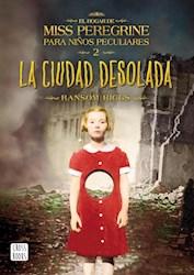 Libro El Hogar De Miss Peregrine Para Niños Peculiares 2  Ciudad Desolada