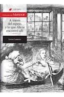 Papel A TRAVES DEL ESPEJO Y LO QUE ALICIA ENCONTRO ALLI (COLECCION DEL MIRADOR) (RUSTICA)