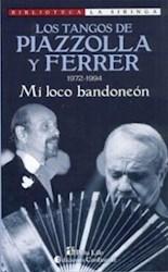 Libro Mi Loco Bandoneon  1972 - 1994  Los Tangos De Piazzolla Y Ferrer