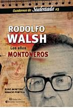Papel RODOLFO WALSH LOS AÑOS MONTONEROS