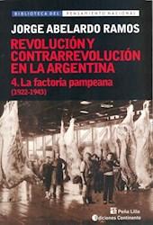 Libro 4. La Factoria Pampeana 1922 - 1943 (Revolucion Y Contrarrevolucion En La A