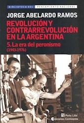 Libro 5. La Era Del Peronismo 1943 - 1976 (Revolucion Y Contrarrevolucion En La A
