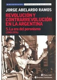 Papel Revolucion Y Contrarrevolucion En La Argentina 5 - La Era Del Peronismo (1943-19769)
