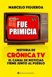 Libro Fue Primicia : Historia De Cronica Tv . El Canal De Noticias Firme Junto A.