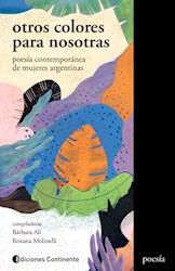 Libro Otros Colores Para Nosotras : Poesia Contemporanea De Mujeres Argentinas.