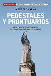 Libro Pedestales Y Prontuarios . Arte Y Discriminacion Desde La Conquista Hasta N