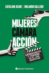 Libro Mujeres , Camara , Accion . Empoderamiento Y Feminismo En El Cine Argentino