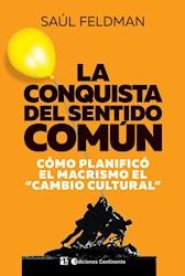 Libro La Conquista Del Sentido Comun .Como Planifico El Macrismo El 'Cambio Cultu