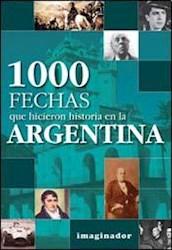 Libro 1000 Fechas Que Hicieron Historia En La Argentina